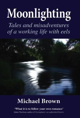 Moonlighting: Tales and misadventures of a working life with eels