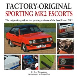 Sporting Mk2 Escorts: The Originality Guide to the Sporting Variants of the Ford Escort Mk2