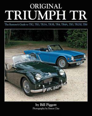 Original Triumph TR: The Restorer's Guide to TR2, TR3, TR3A, TR3B, TR4, TR4A, TR5, TR250, TR6