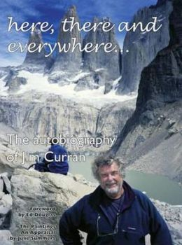 Here, There and Everywhere--: The Autobiography of Jim Curran