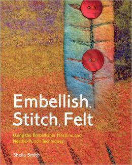 Embellish, Stitch, Felt: Using the Embellisher Machine and Needle-Punch Techniques