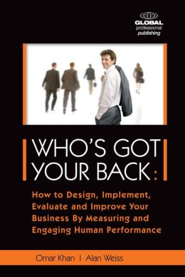 Who's Got Your Back: How to Design, Implement, Evaluate and Improve Your Business by Measuring and Engaging Human Performance