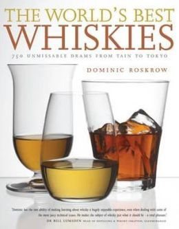 World's Best Whiskies: 750 Unmissable Drams from Tennessee to Tokyo. Dominic Roskrow