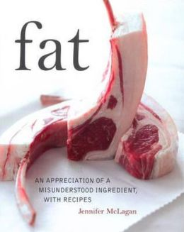 Fat: An Appreciation of a Misunderstood Ingredient with Recipes