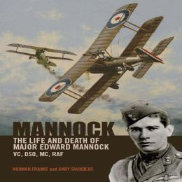 Mannock: The Life and Death of Major Edward Mannock VC, DSO, MC, RAF