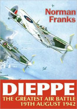 Dieppe: The Greatest Air Battle, 19th August 1942