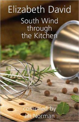 South Wind Through the Kitchen: The Best of Elizabeth David