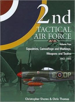 2nd Tactical Air Force, Volume 4: Squadrons, Camouflage and Markings, Weapons and Tactics 1943-1945