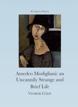 Amedeo Modigliani: an Uncannily Strange and Brief Life