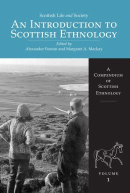 An Introduction to Scottish Ethnology: A Compendium of Scottish Ethnology Volume 1