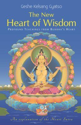 The New Heart of Wisdom - Profound Teachings from Buddha's Heart
