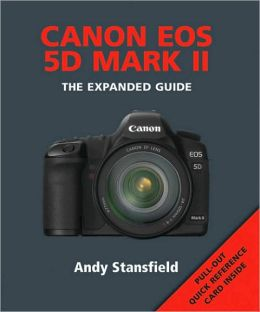 Canon EOS 5D Mark II: The Expanded Guide