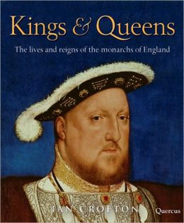 Kings & Queens of England: The Lives and Reigns of the Monarchs of England