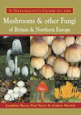 A Naturalist's Guide to the Mushrooms and other Fungi of Britain & Northern Europe