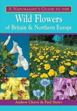 A Naturalist's Guide to the Wild Flowers of Britain & Northern Europe