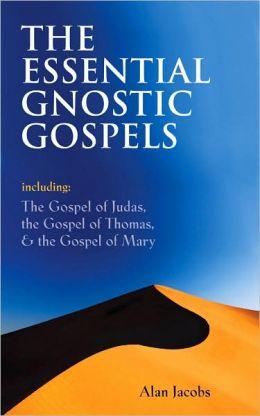 The Essential Gnostic Gospels: Including the Gospel of Judas the Gospel of Thomas & The Gospel of Mary