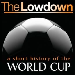 The Lowdown: A Short History of the Soccer World Cup