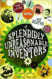 The Lives, Loves and Deaths of Splendidly Unreasonable Inventors