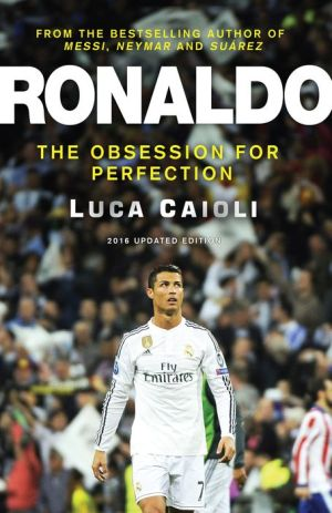 Ronaldo - 2016 Updated Edition: The Obsession For Perfection