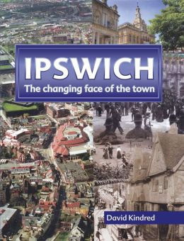Ipswich: The Changing Face of the Town