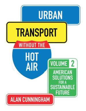 Urban Transport Without the Hot Air: Volume 2: American Solutions for a Sustainable Future