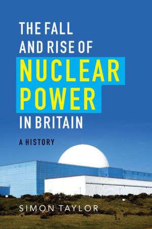 The The Fall and Rise of Nuclear Power in Britain: A history