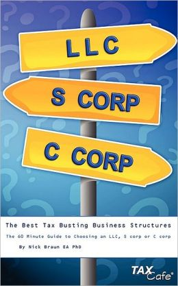 The Best Tax Busting Business Structures: The 60 Minute Guide to Choosing an LLC, S Corp or C Corp