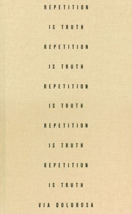 Repetition Is Truth Via Dolorosa