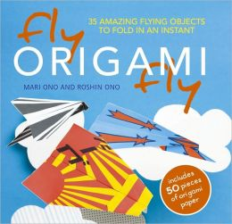Fly Origami Fly!: 35 Amazing Flying Objects to Fold in an Instant