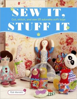 Sew It, Stuff It: Cut, Stitch, and Sew 35 Adorable Soft Toys