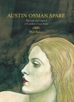 Austin Osman Spare: The Life & Legend of London's Lost Artist