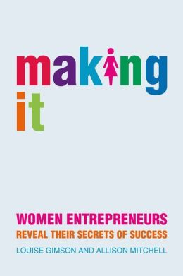 Making It: Women Entrepreneurs Reveal Their Secrets of Success