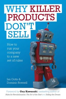 Why Killer Products Don't Sell: How to run your company to a new set of rules