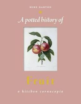 Potted History of Fruit: A Delicious, Dip-In Kitchen Cornucopia