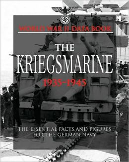 The Kriegsmarine: The Essential Facts and Figures for the German Navy