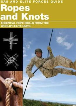 Ropes and Knots: Survival Skills from the World's Elite Military Units