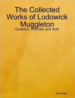 The Collected Works of Lodowick Muggleton: Quakers, Witches and Acts