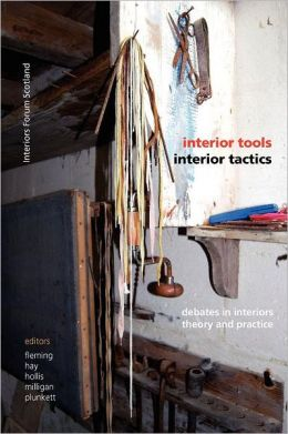 Interior Tools Interior Tactics: Debates in Interiors Theory and Practice