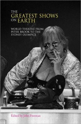 The Greatest Shows on Earth: World Theatre from Peter Brook to the Sydney Olympics