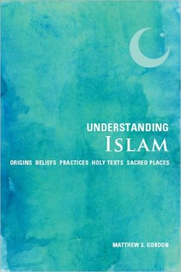Understanding Islam: Origins Beliefs Practices Holy Text Sacred Places