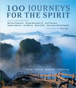 100 Journeys for the Spirit: Sacred, Inspiring, Mysterious, Enlightening
