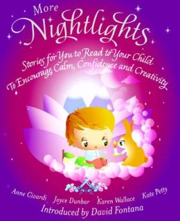 More Nightlights: Stories for You to Read to Your Child to Encourage Calm, Confidence and Creativity. Introduced by David Fontana