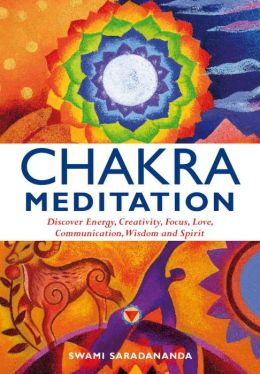 Chakra Meditation: Discovery Engergy, Creativity, Focus, Love, Communication, Wisdom, and Spirit