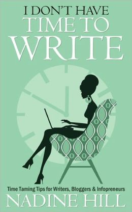 I Don'T Have Time To Write - Time Taming Tips For Writers, Bloggers & Infopreneurs