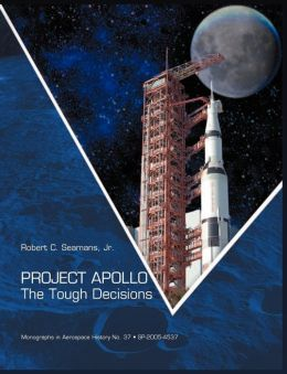 Project Apollo: The Tough Decisions (NASA Monographs in Aerospace History series, number 37)