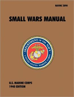 Small Wars Manual: The Official U.S. Marine Corps Field Manual, 1940 Revision