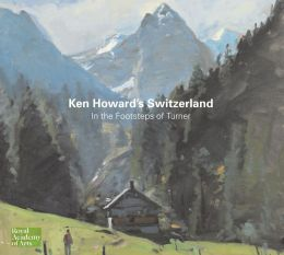 Ken Howard's Switzerland: In the Footsteps of Turner