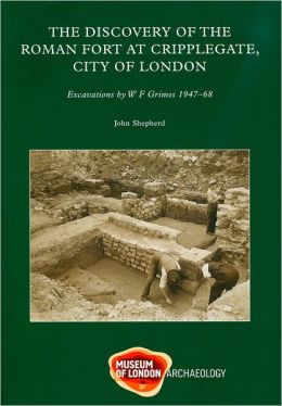 The Discovery of the Roman Fort at Cripplegate, City of London: Excavations by W.F. Grimes, 1947-1968