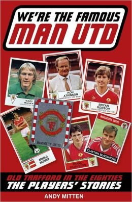 We're The Famous Man United: Old Trafford in the 80s