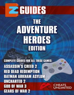 EZ Guides: The Adventure Heroes Collection: Assassin's Creed 2 / Batman: Arkham Asylum / Gears of War 2 / God of War III / Red Dead Redemption / Uncharted 2: Among Thieves